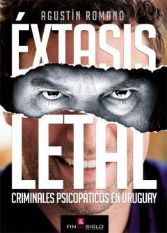 ÉXTASIS LETAL - Criminales psicopáticos en Uruguay